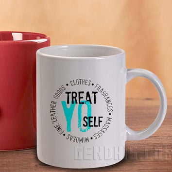 Treat Yo Self FS27 Perksoaurora Mug And Cup / Custom Mug / Custom Cup