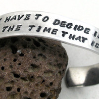 All We Have to Decide Is What To Do With the Time That Is Given Us... - Hand Stamped LOTR Inspired Bracelet