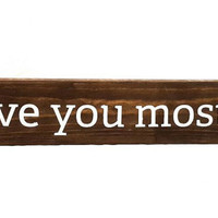 I love you mostest or love you mostest wood sign for shelf, mantle, or wall. Choose your stain and paint colors! 3.5x21.
