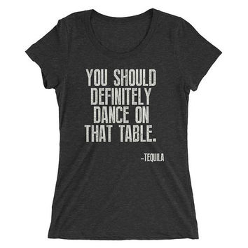 Tequila shirt Women, You Should Definitely Dance On That Table t-shirt - Tequila Shirt, funny drinking shirt, funny tequila shirt