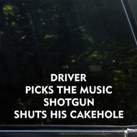 "Driver Picks The Music Shotgun Shuts his Cakehole - 9"" x 3-1/2"" - Vinyl Die Cut Decal Bumper Sticker For Windows, Cars, Trucks, Laptops, Etc."