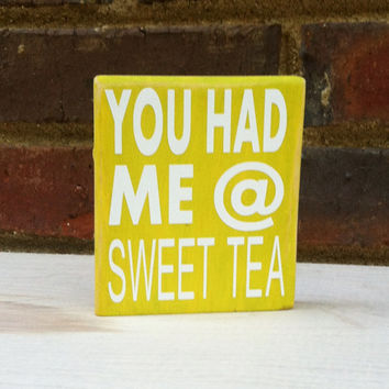 You had me at Sweet Tea  Mini Distressed Southern Sayings Home Decor