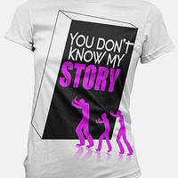 Junior's Ladies You Don't Know My Story (Women's)