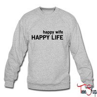 Happy Wife. Happy Life crewneck sweatshirt