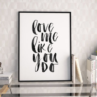 Ellie Goulding,Love Me Like You Do,Love Sign,Love Quote,Valentines Day,Wedding,Anniversary,Gift For Her,Gift For Boyfriend,Typography Print