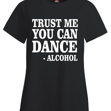 Trust Me You Can Dance Alcohol Funny RL Design - Ladies T Shirt