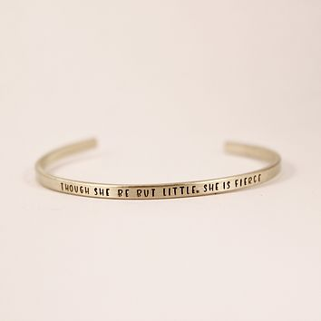 """Though she be but little, she is fierce"" Skinny Cuff Bracelet"