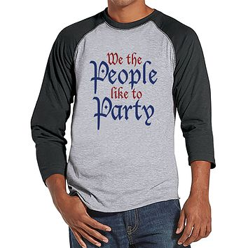 Men's 4th of July Shirt - We The People Like To Party - Grey Raglan Tee - Independence Day 4th of July Party Shirt - Funny Patriotic Shirt