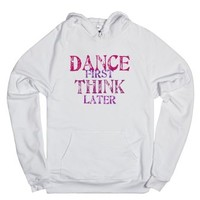 Dance First, Think Later-Unisex White Hoodie