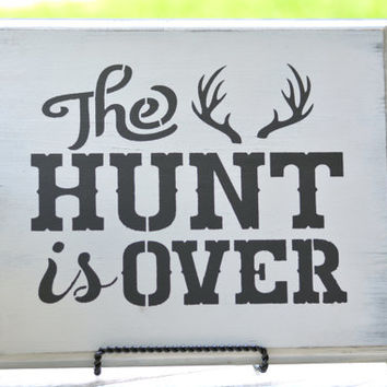 Shabby chic wood sign - Hunt Is over wedding sign -The Hunt Is Over Wood Hanging- Hand Painted  Wooden sign -Rustic Wedding Reception Sign