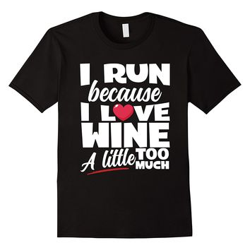 I Run Because I Love Wine A Little Too Much T-Shirt