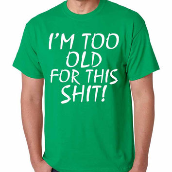 I'm too old for this shit Men T-shirt