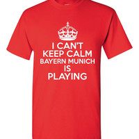 I Can't keep Calm Bayern Munich Is Playing Tshirt. Ladies and Unisex Styles. Great Gift Ideas. Soccer Fans!!