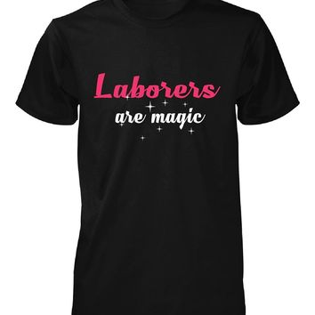 Laborers Are Magic. Awesome Gift - Unisex Tshirt