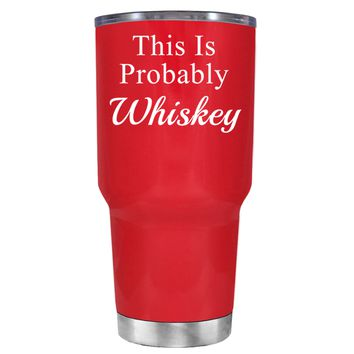 This is Probably Whiskey on Red 30 oz Tumbler Cup