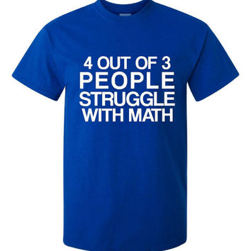 Four Out of Three People Struggle With Math T Shirt 20 Colors & Styles Great Gift Humor T Shirt Math Shirt School T Shirt christmas Gift
