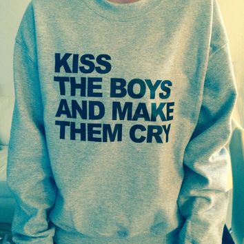 Kiss the boys and make them cry sweatshirt gray crewneck fangirls jumper funny saying fashion grunge