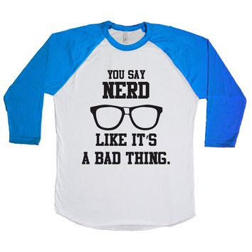 You Say Nerd Like It's A Bad Thing  Unisex Baseball Tee