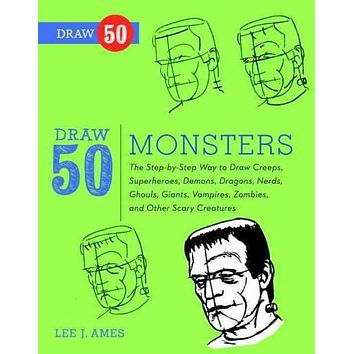 Draw 50 Monsters: The Step-By-Step Way to Draw Creeps, Superheroes, Demons, Dragons, Nerds, Ghouls, Giants, Vampires, Zombies, and Other Scary Creatures (Draw 50)