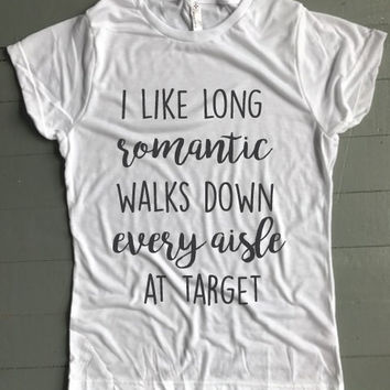 I Like Long Romantice Walks Down Every Aisle at Target Women's Tee - Weekend Originals