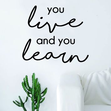 You Live and You Learn Decal Sticker Wall Vinyl Art Home Room Decor Inspirational Quote