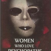 Women Who Love Psychopaths: Inside the Relationships of Inevitable Harm with Psychopaths, Sociopaths, and Narcissists