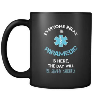 Paramedic - Everyone relax the Paramedic is here, the day will be save shortly - 11oz Black Mug