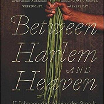Between Harlem and Heaven: Afro-Asian-American Cooking for Big Nights, Weeknights