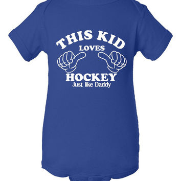 This Kid Loves Hockey Just Like His Daddy Great Infants Creeper T Shirts Toddler Sizes Newborn To 6T Graphic Hockey Tee