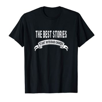 Funny T-shirt The Best Stories Start With Bad Choices