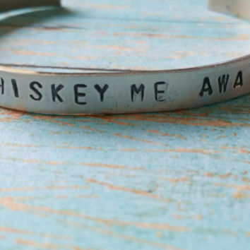 Whiskey Me Away Cuff / Whiskey Stamped Cuff / Whiskey Lover Gifts / Cowgirl Chic Jewelry / Western Jewelry / Hand Stamped Jewelry