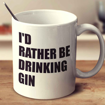 I'd Rather Be Drinking Gin