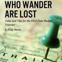 Not All Those Who Wander are Lost: Tales and Tips for the First Time Budget Traveler