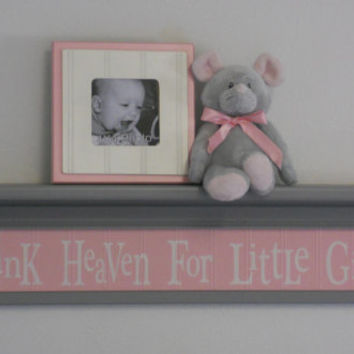 "Pink and Gray Nursery Decor Baby Girl Shower Gift - Thank Heaven For Little Girls - Sign on 30"" Grey Shelf"