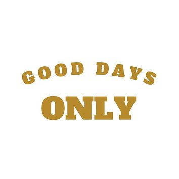 Good Days Only Sticker