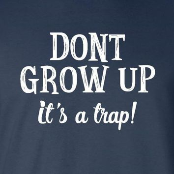 Dont Grow Up Its A Trap T-shirt