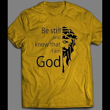BE STILL AND KNOW I AM GOD T-SHIRT MANY COLORS AND SIZES