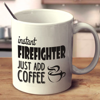 Instant Firefighter Just Add Coffee