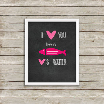 I Love You Like A Fish Loves Water - Wall Art, Print 8 x 10 INSTANT Digital Download Printable