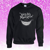 Alice in Wonderland We're All Mad Here Sweater Sweatshirt Unisex Adults