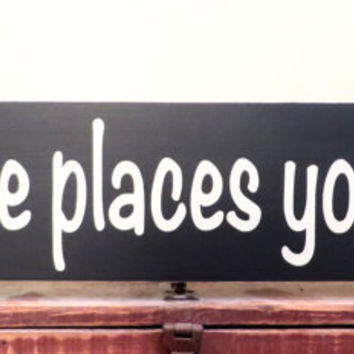 Oh, the places you'll go wood sign - entryway sign - child's room sign - wall hanging - home decor - birthday gift sign