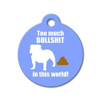 Too Much Bullshit in this World - Funny Pet Tags