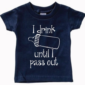 Infant Clothing - I Drink Until I Pass Out T-Shirt - Children (6 - 18 Months)