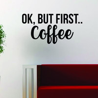 Ok But First Coffee Quote Decal Sticker Wall Vinyl Art Words Decor Kitchen Gift Funny