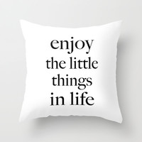 Enjoy the little things in life Throw Pillow by Deadly Designer