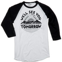 We'll See You Tomorrow Baseball Tee