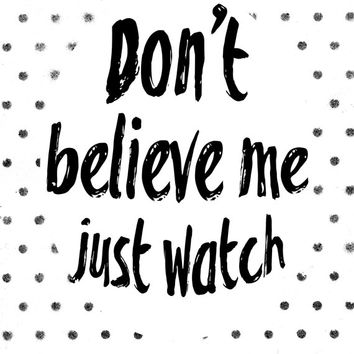 8x10 Printable Wall Art Don't Believe Me Just Watch quote print music quote song lyric black and white art typography art INSTANT DOWNLOAD