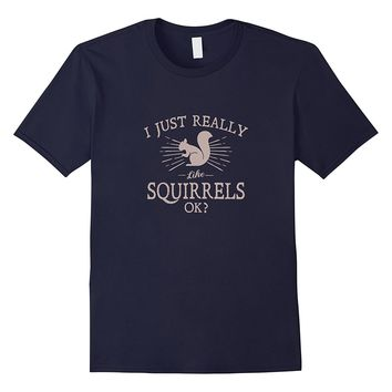 Funny I Just Really Like Squirrels Ok T-Shirt Hunting Gift