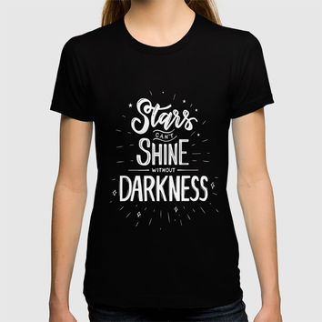 Stars can't shine without darkness Inspirational MotivayQuote Design T-shirt by creativeideaz