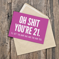 21st Birthday Card / Funny Birthday / INSTANT DOWNLOAD / PRINTABLE / Oh shit you're 21. I'll get the barf bag and the hair ties.